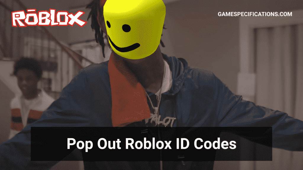 Pop Out Roblox ID Codes