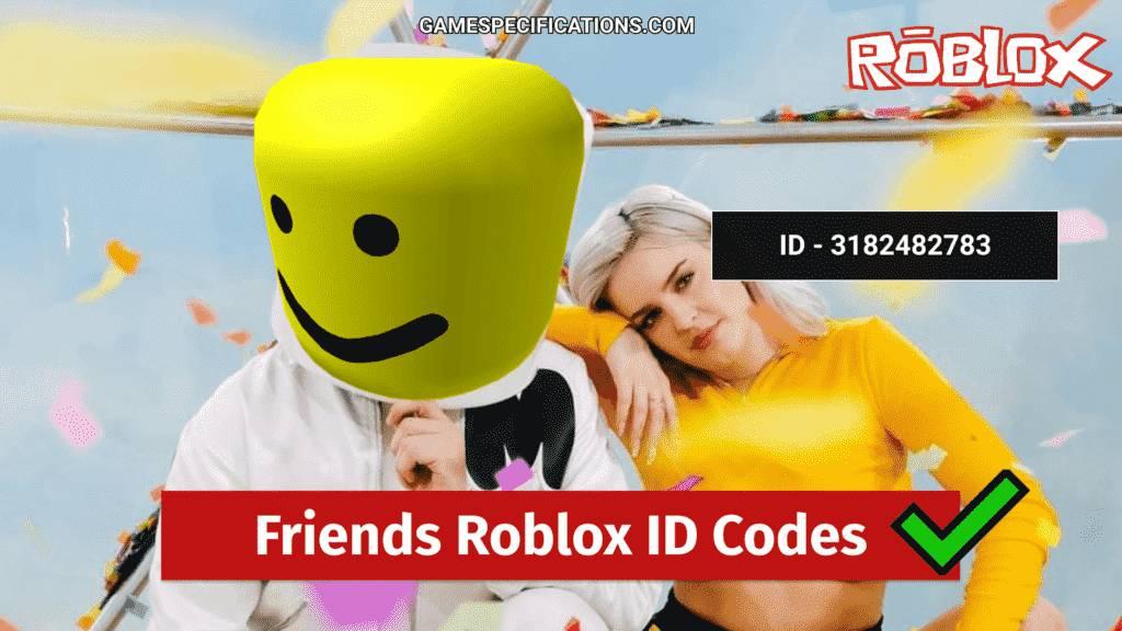 Friends Roblox ID Codes