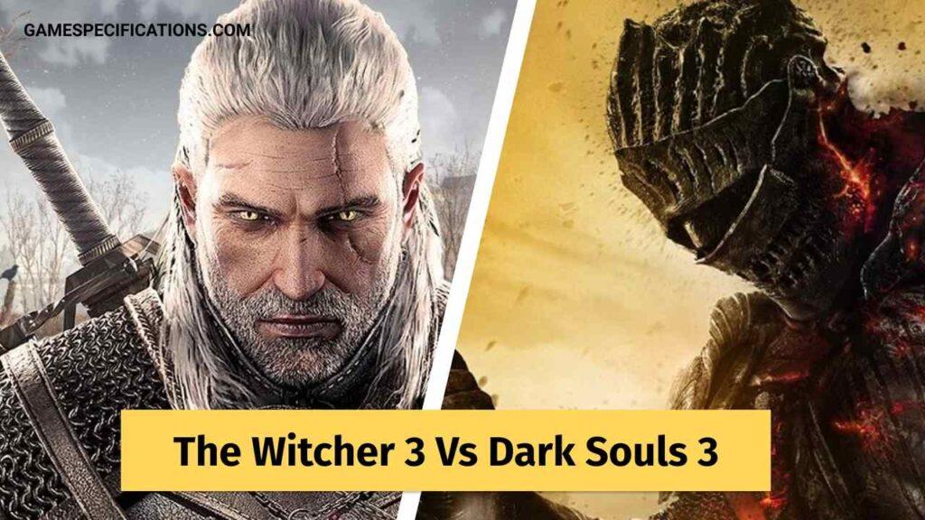 The Witcher 3 Vs Dark Souls 3